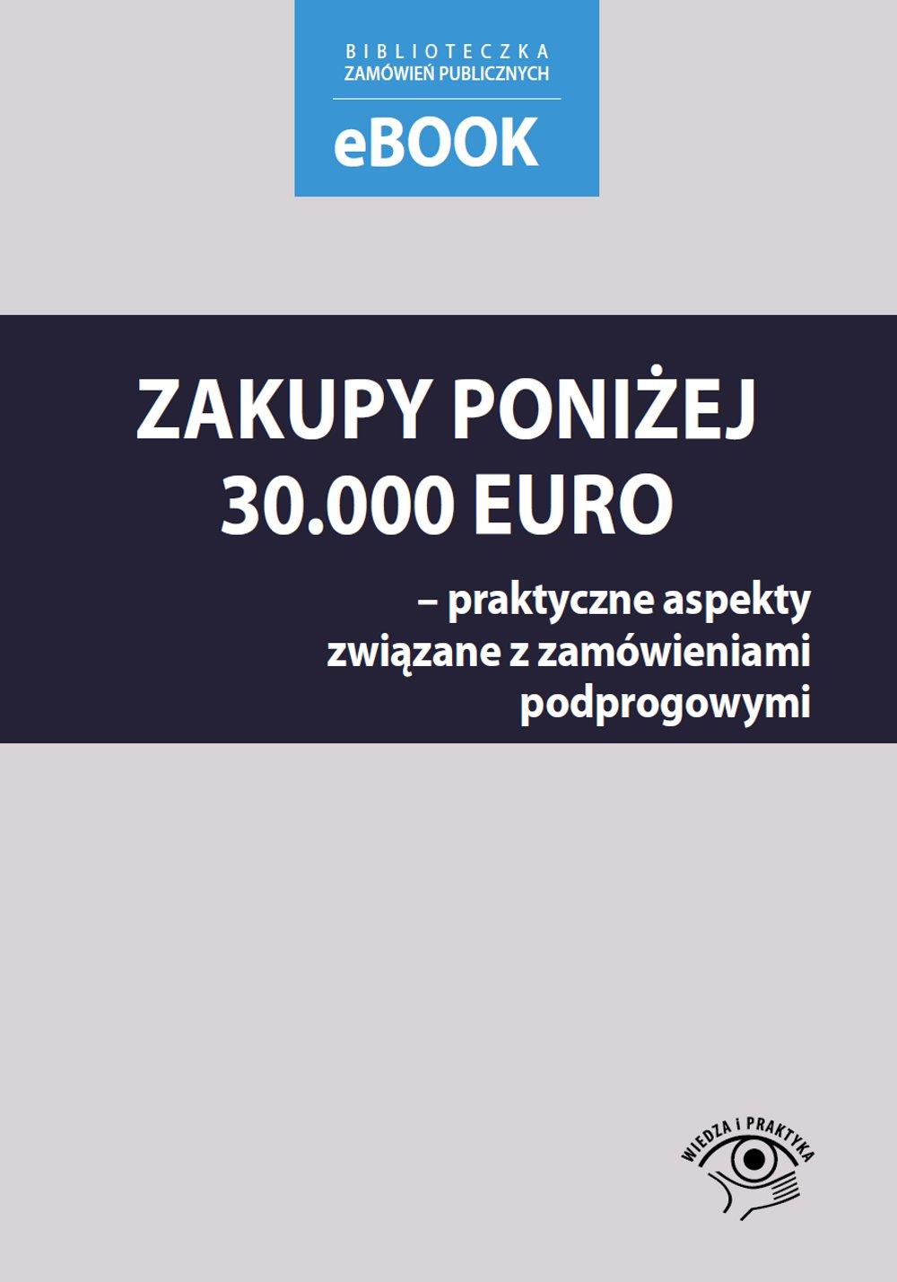 Zakupy poniżej 30 000 euro – praktyczne aspekty związane z zamówieniami podprogowymi - Ebook (Książka PDF) do pobrania w formacie PDF