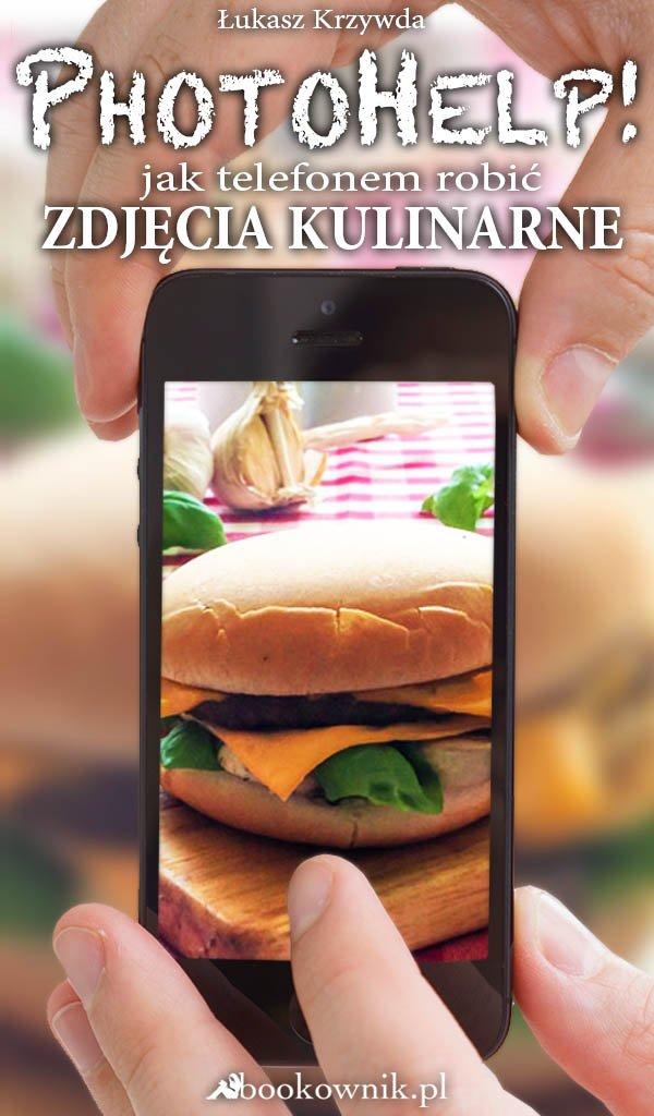 PhotoHelp! jak telefonem zrobić zdjęcia kulinarne - Ebook (Książka EPUB) do pobrania w formacie EPUB