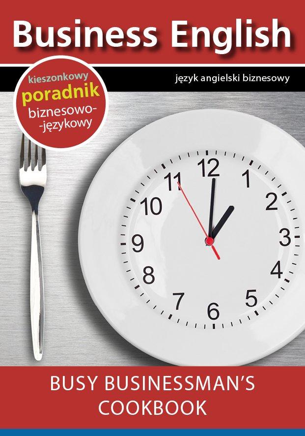 Busy businessman's cookbook. Książka kucharska dla zapracowanych biznesmenów - Ebook (Książka EPUB) do pobrania w formacie EPUB