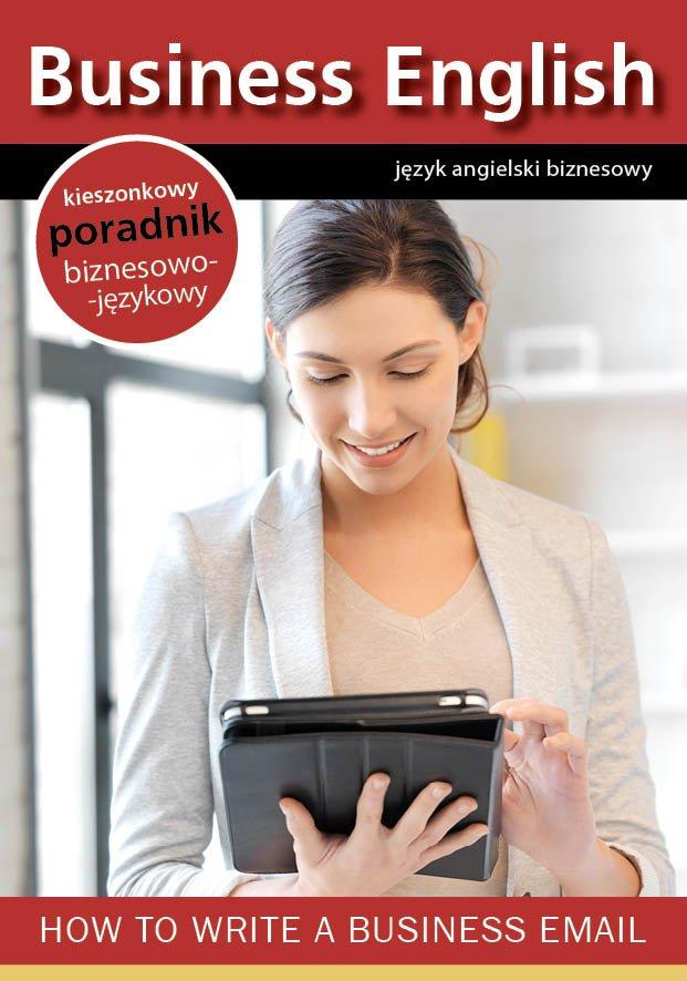 How to write a business email. Jak pisać emaile biznesowe - Ebook (Książka na Kindle) do pobrania w formacie MOBI