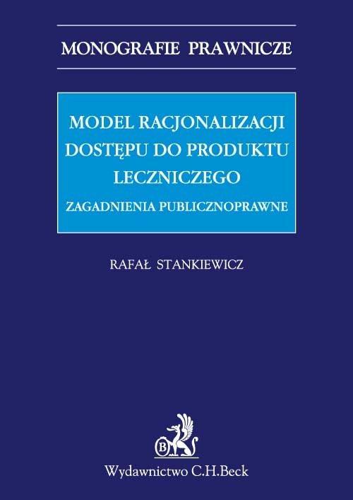 Model racjonalizacji dostępu do produktu leczniczego. Zagadnienia publicznoprawne - Ebook (Książka PDF) do pobrania w formacie PDF