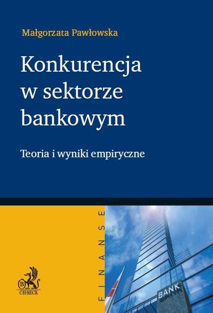 Konkurencja w sektorze bankowym. Teoria i wyniki empiryczne - Ebook (Książka PDF) do pobrania w formacie PDF