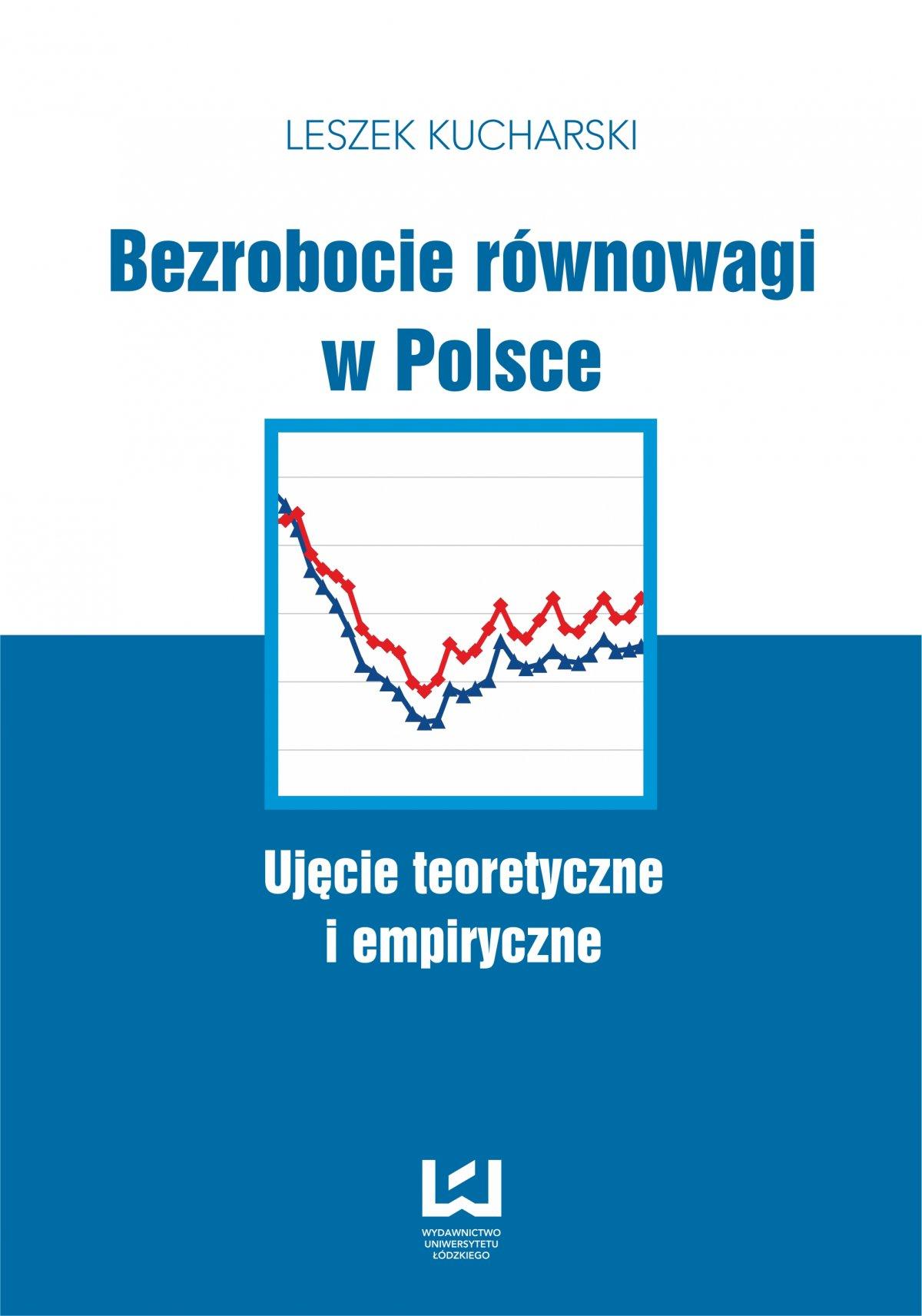 Bezrobocie równowagi w Polsce. Ujęcie teoretyczne i empiryczne - Ebook (Książka PDF) do pobrania w formacie PDF