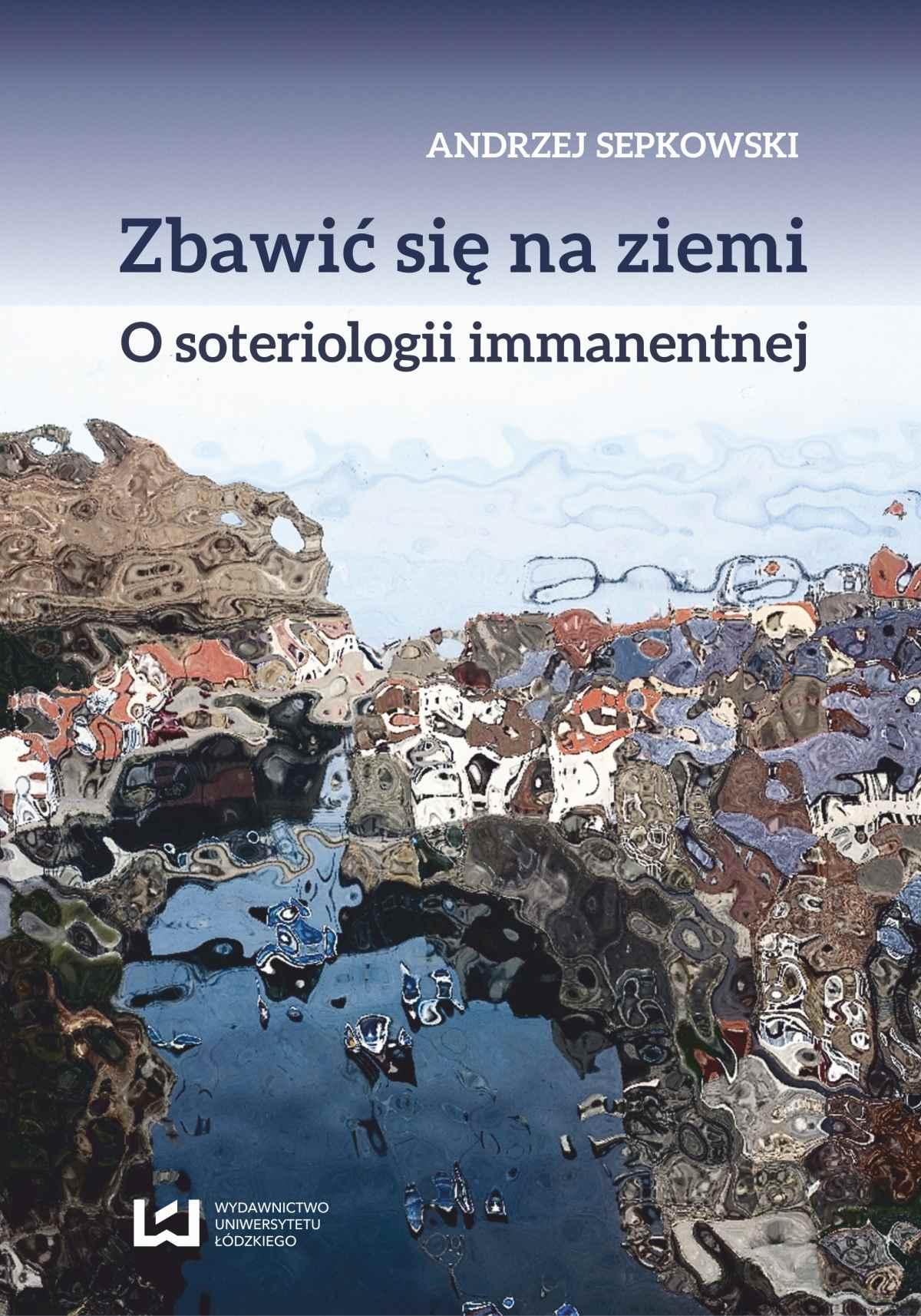Zbawić się na ziemi. O soteriologii immanentnej - Ebook (Książka PDF) do pobrania w formacie PDF