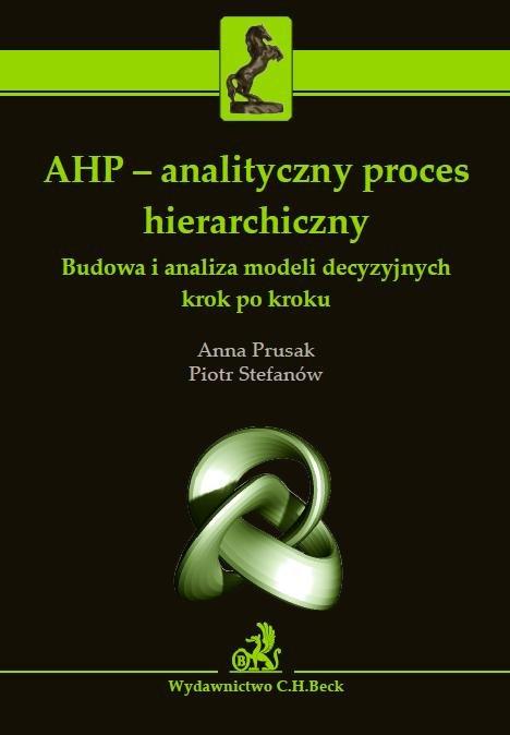 AHP - analityczny proces hierarchiczny. Budowa i analiza modeli decyzyjnych krok po kroku - Ebook (Książka PDF) do pobrania w formacie PDF