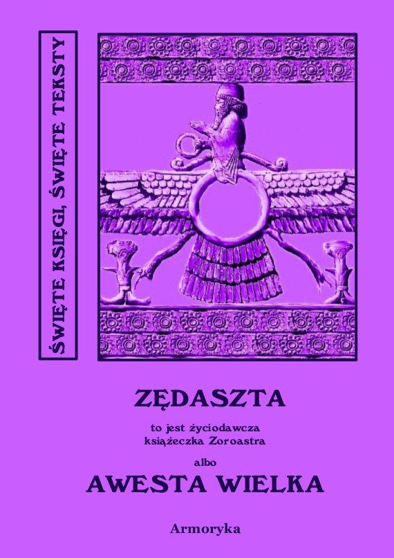 Awesta Wielka. Miano Słowiańskie w ręku jednej Familii od trzech tysięcy lat zostające czyli nie Zendawesta a Zędaszta to jest Życiodawcza książeczka Zoroastra - Ebook (Książka PDF) do pobrania w formacie PDF