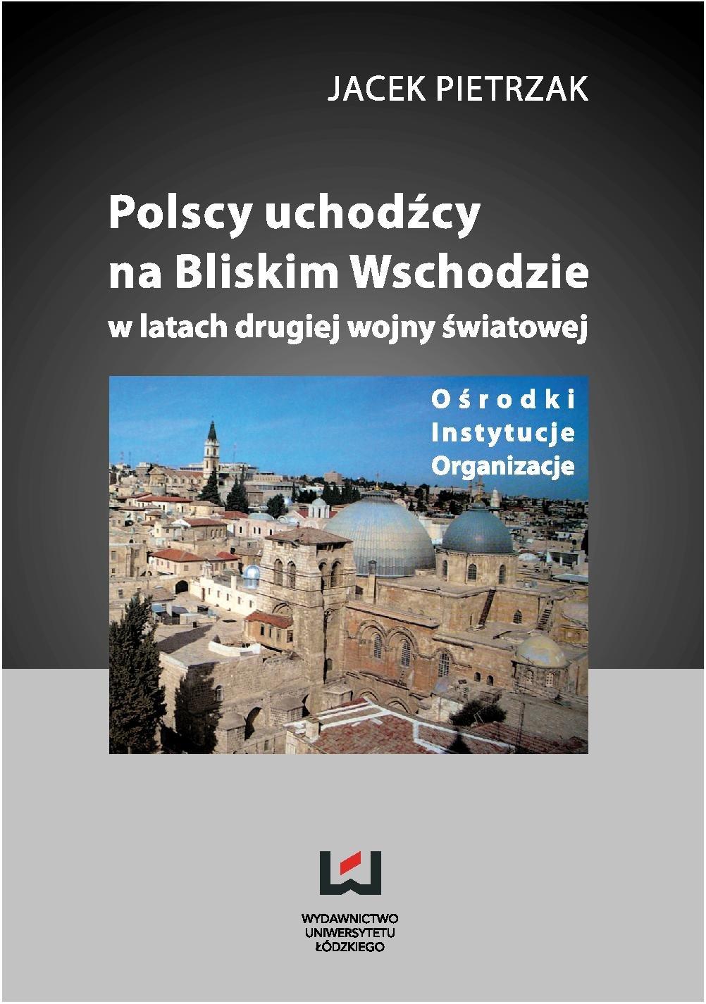 Polscy uchodźcy na Bliskim Wschodzie w latach II wojny światowej. Ośrodki, instytucje, organizacje - Ebook (Książka PDF) do pobrania w formacie PDF