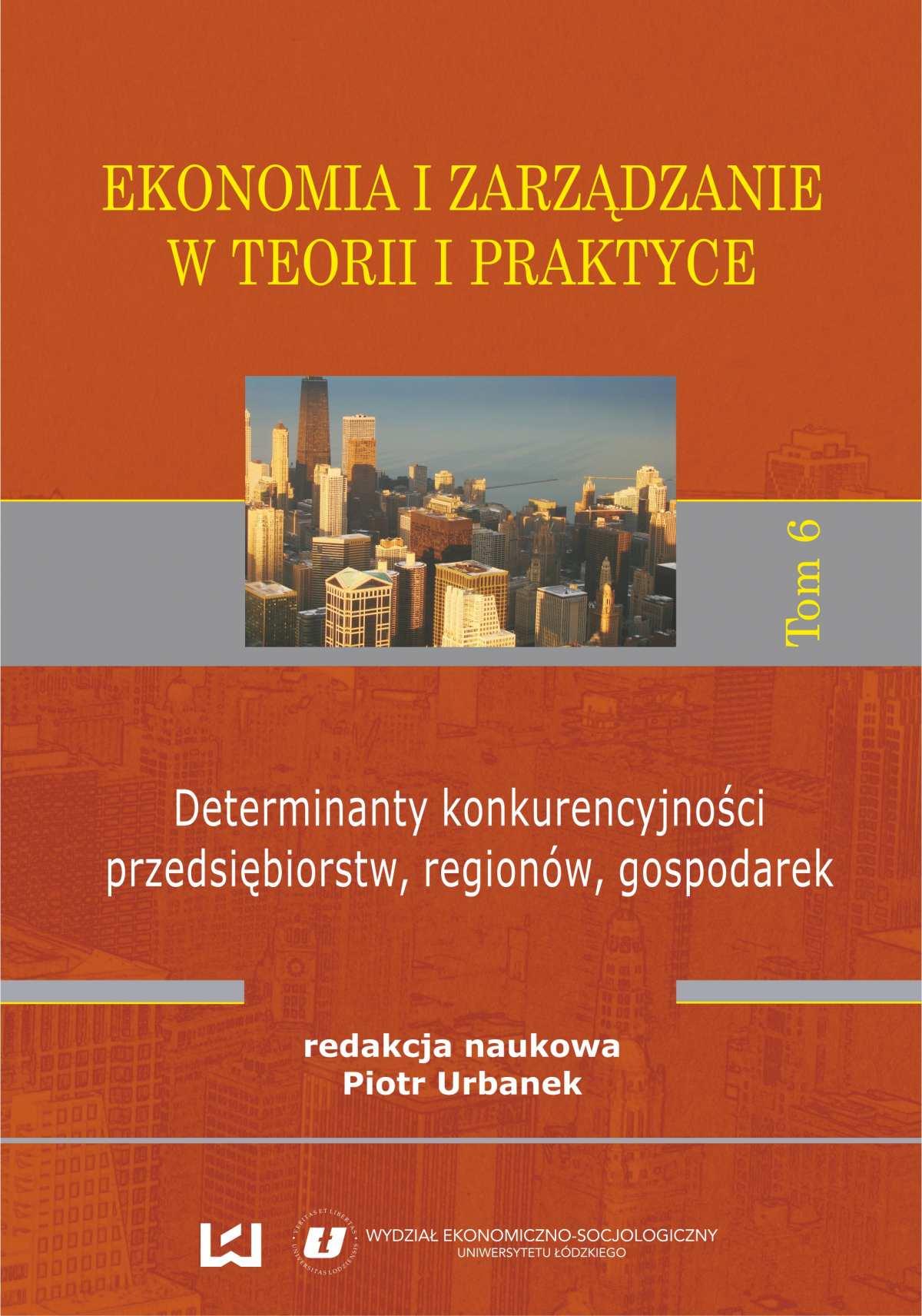 Ekonomia i zarządzanie w teorii i praktyce. Tom 6. Determinanty konkurencyjności przedsiębiorstw, regionów, gospodarek - Ebook (Książka PDF) do pobrania w formacie PDF