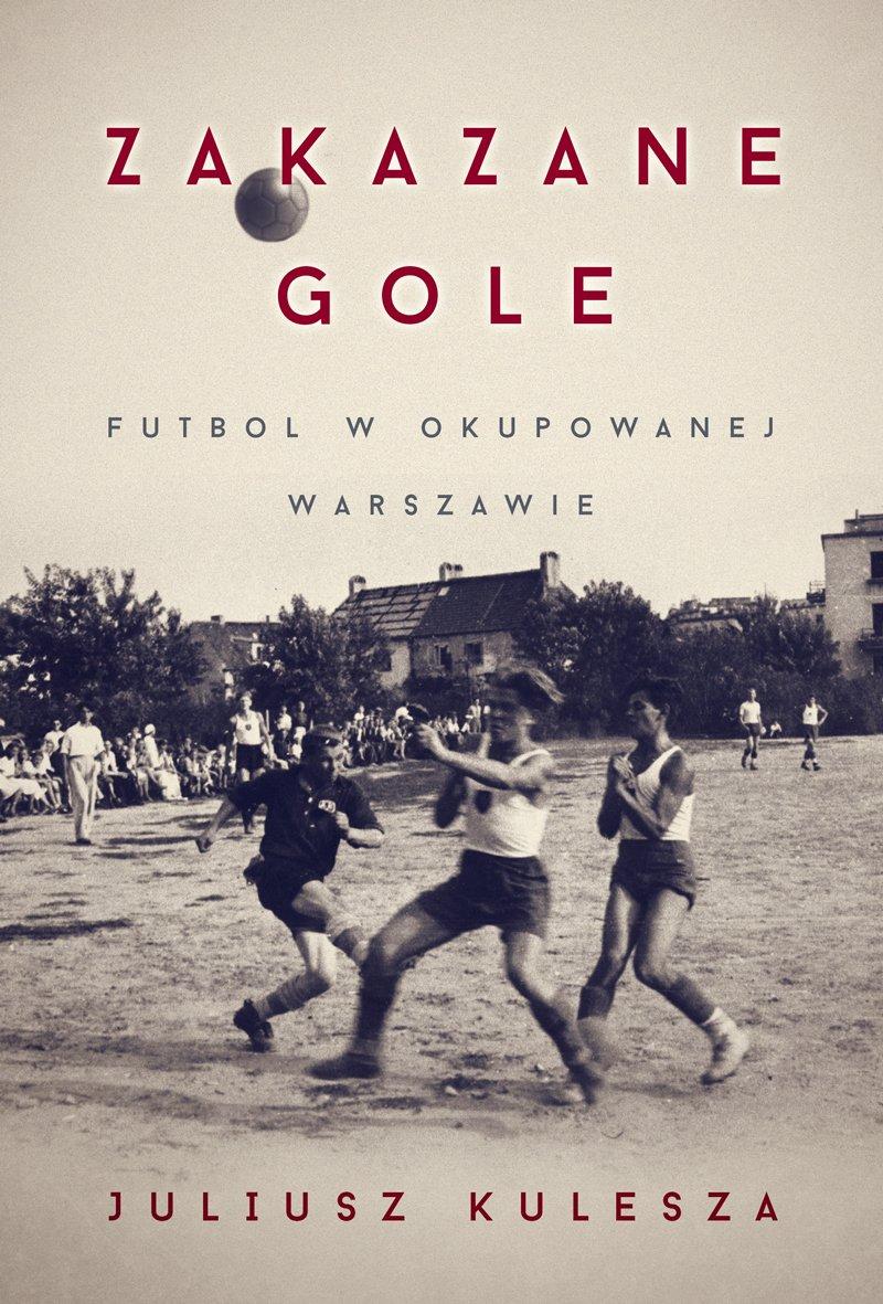 Zakazane gole. Futbol w okupowanej Warszawie - Ebook (Książka EPUB) do pobrania w formacie EPUB