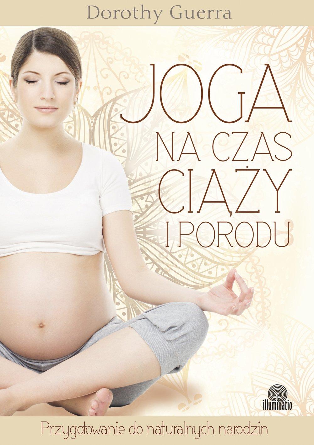 Joga na czas ciąży i porodu. Przygotowanie do naturalnych narodzin - Ebook (Książka na Kindle) do pobrania w formacie MOBI