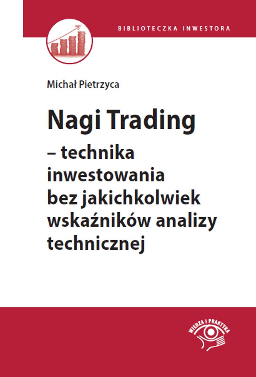 Nagi Trading - technika inwestowania bez jakichkolwiek wskaźników analizy technicznej - Ebook (Książka EPUB) do pobrania w formacie EPUB