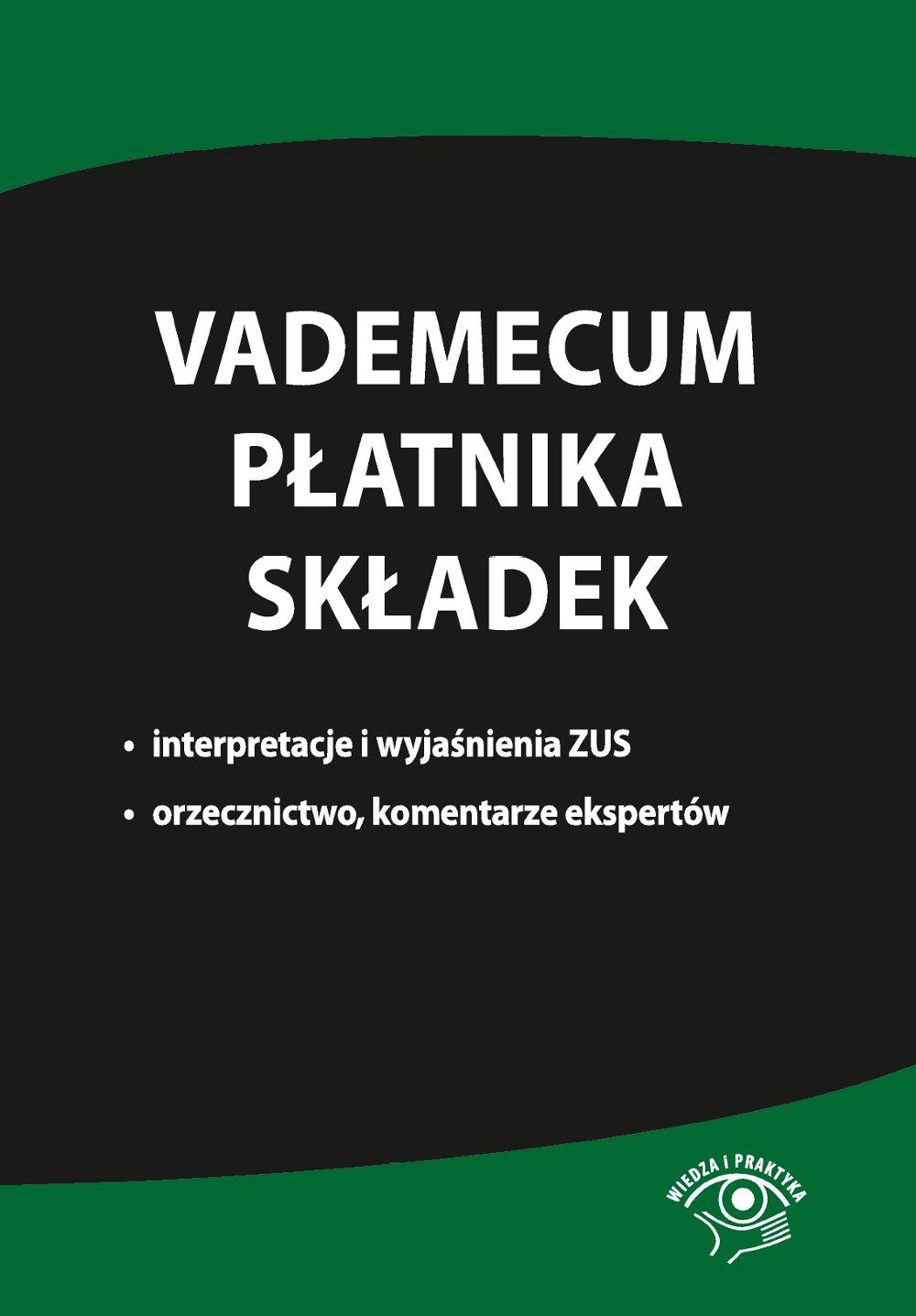Vademecum płatnika składek. Interpretacje i wyjaśnienia ZUS, orzecznictwo, komentarze ekspertów - Ebook (Książka na Kindle) do pobrania w formacie MOBI