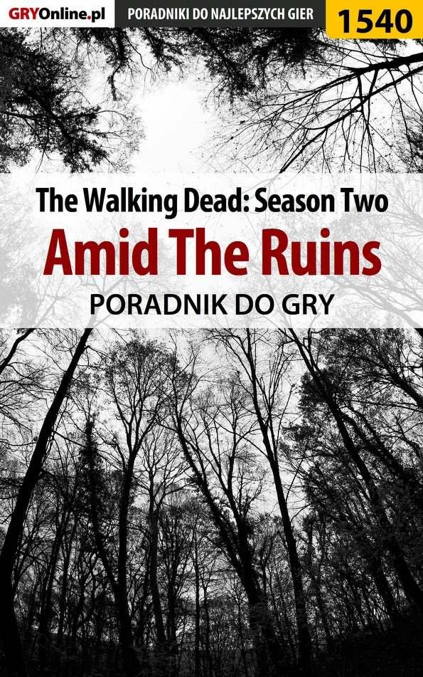 The Walking Dead: Season Two - Amid The Ruins - poradnik do gry - Ebook (Książka PDF) do pobrania w formacie PDF