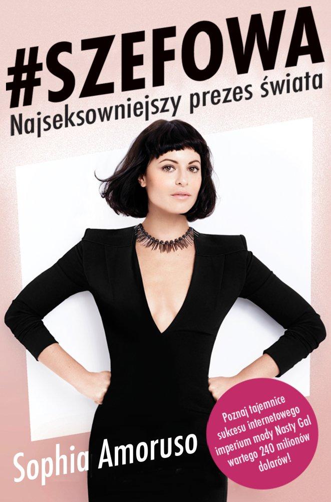 #SZEFOWA. Sophia Amoruso - Najseksowniejszy prezes świata - Ebook (Książka EPUB) do pobrania w formacie EPUB