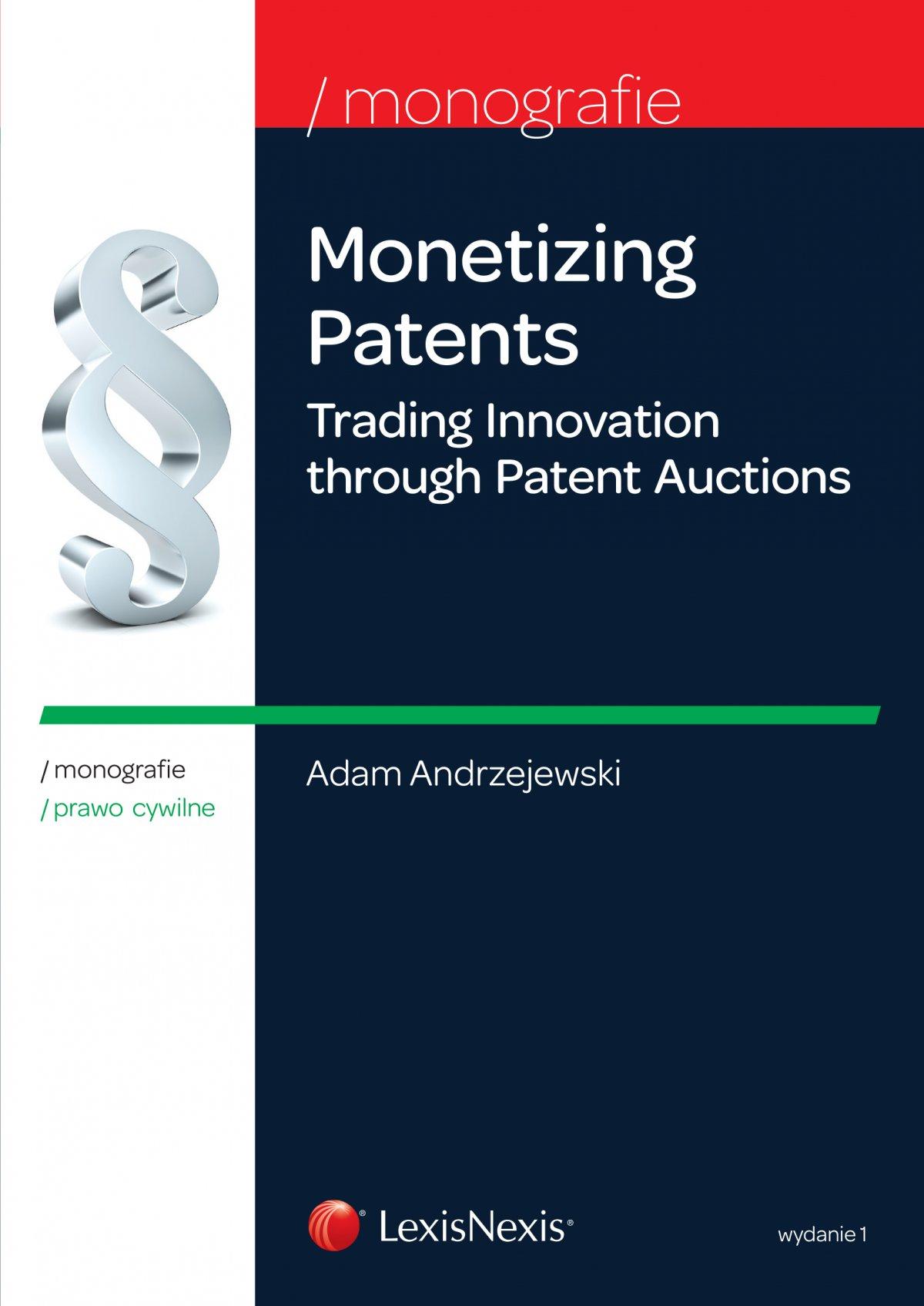 Monetizing Patents. Trading Innovation through Patent Auctions. Wydanie 1 - Ebook (Książka EPUB) do pobrania w formacie EPUB