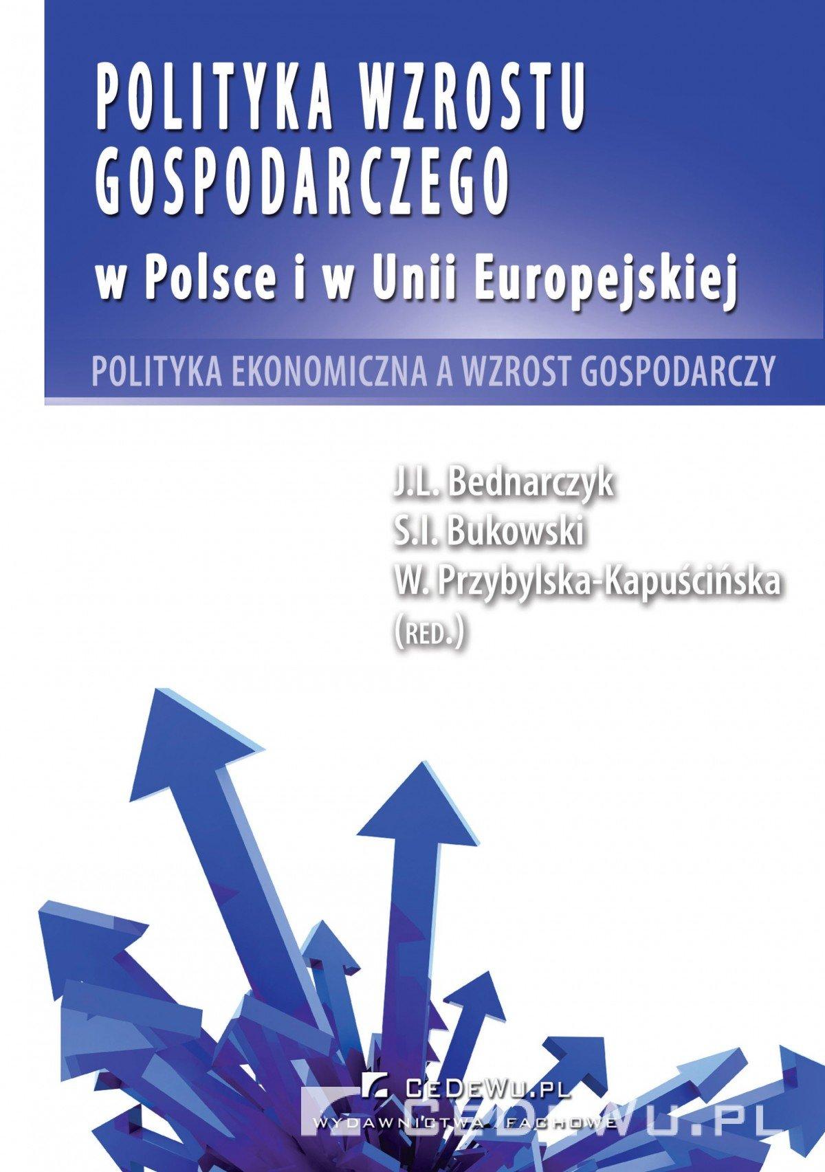 Polityka wzrostu gospodarczego w Polsce i w Unii Europejskiej. Polityka ekonomiczna a wzrost gospodarczy - Ebook (Książka PDF) do pobrania w formacie PDF