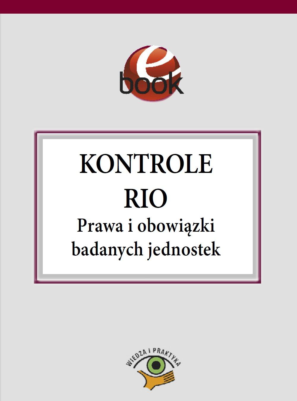 Kontrole RIO. Prawa i obowiązki badanych jednostek - Ebook (Książka PDF) do pobrania w formacie PDF