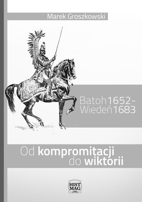 Batoh 1652 – Wiedeń 1683. Od kompromitacji do wiktorii - Ebook (Książka na Kindle) do pobrania w formacie MOBI