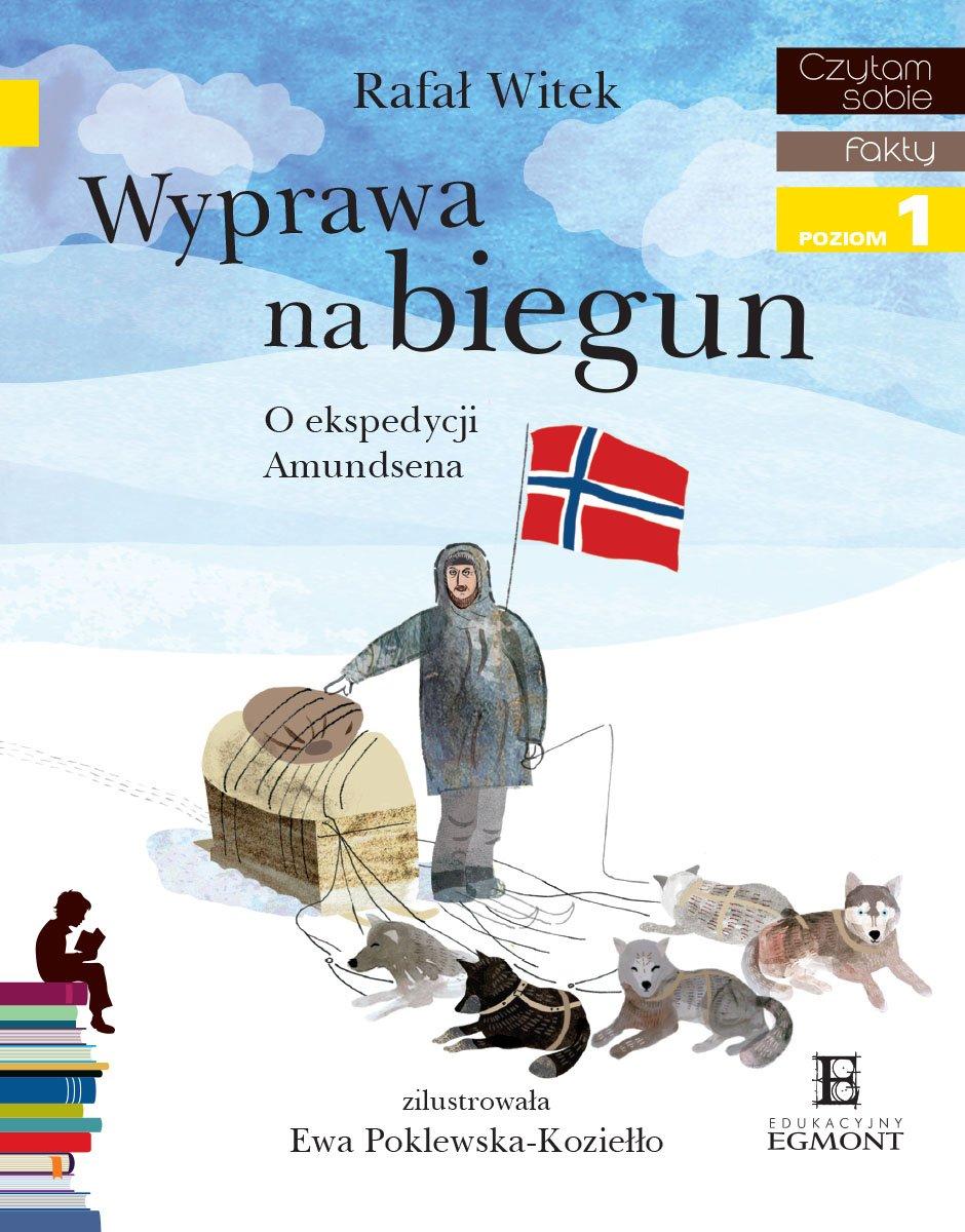 Wyprawa na biegun. O ekspedycji Amundsena. Czytam sobie - poziom 1 - Ebook (Książka PDF) do pobrania w formacie PDF