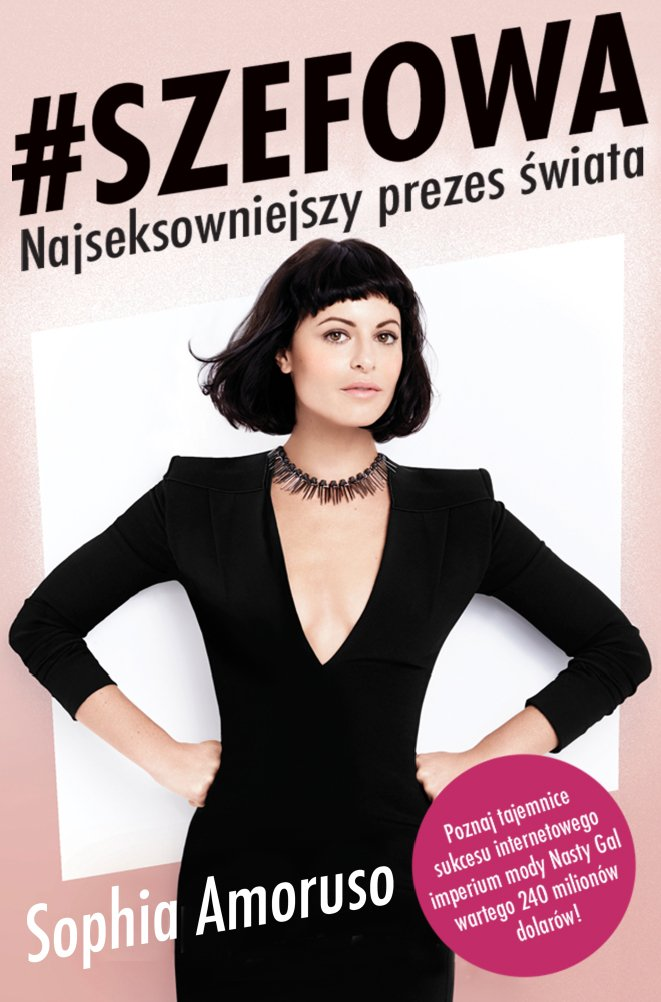 #SZEFOWA. Sophia Amoruso - Najseksowniejszy prezes świata - Ebook (Książka na Kindle) do pobrania w formacie MOBI