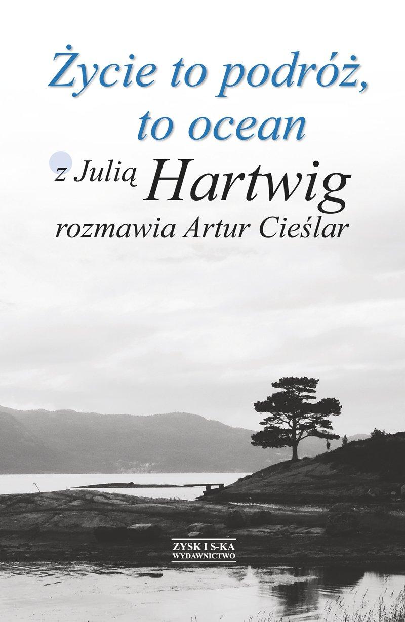 Życie to podróż, to ocean. Z Julią Hartwig rozmawia Artur Cieślar - Ebook (Książka na Kindle) do pobrania w formacie MOBI