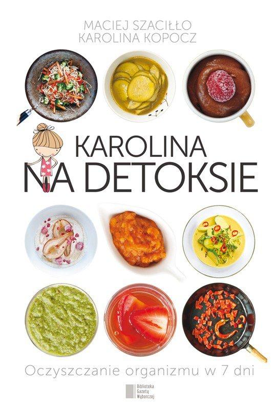 Karolina na detoksie. Oczyszczanie organizmu w 7 dni - Ebook (Książka EPUB) do pobrania w formacie EPUB
