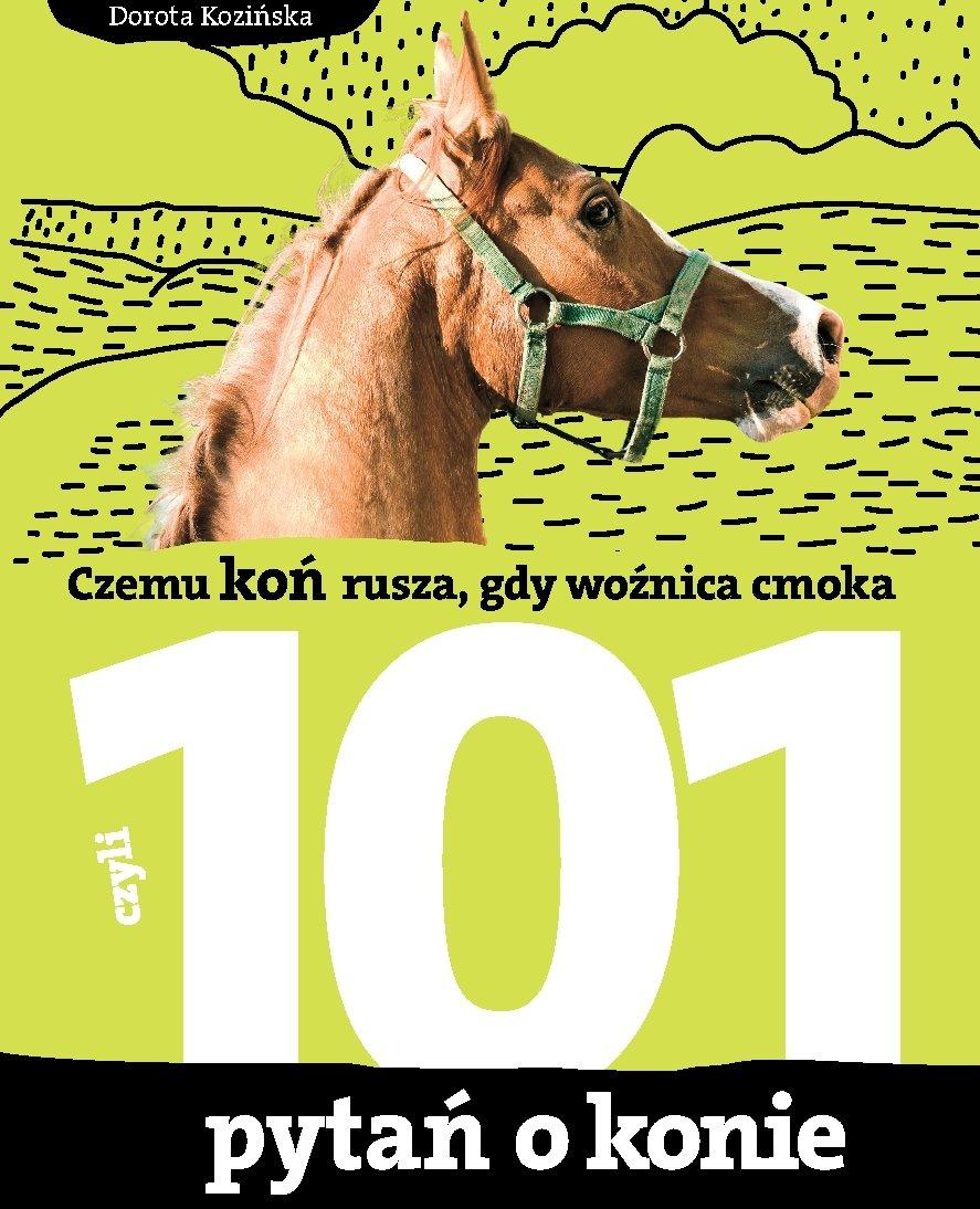 101 pytań o konie, czyli czemu koń rusza, gdy woźnica cmoka - Ebook (Książka PDF) do pobrania w formacie PDF