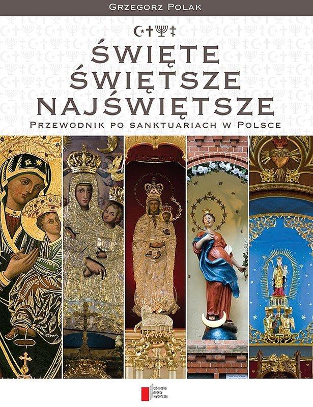 Święte, świętsze, najświętsze. Przewodnik po sanktuariach w Polsce - Ebook (Książka PDF) do pobrania w formacie PDF