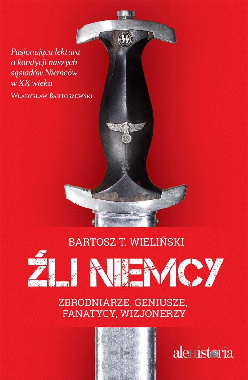 Źli Niemcy. Zbrodniarze, geniusze, fanatycy, wizjonerzy - Ebook (Książka EPUB) do pobrania w formacie EPUB