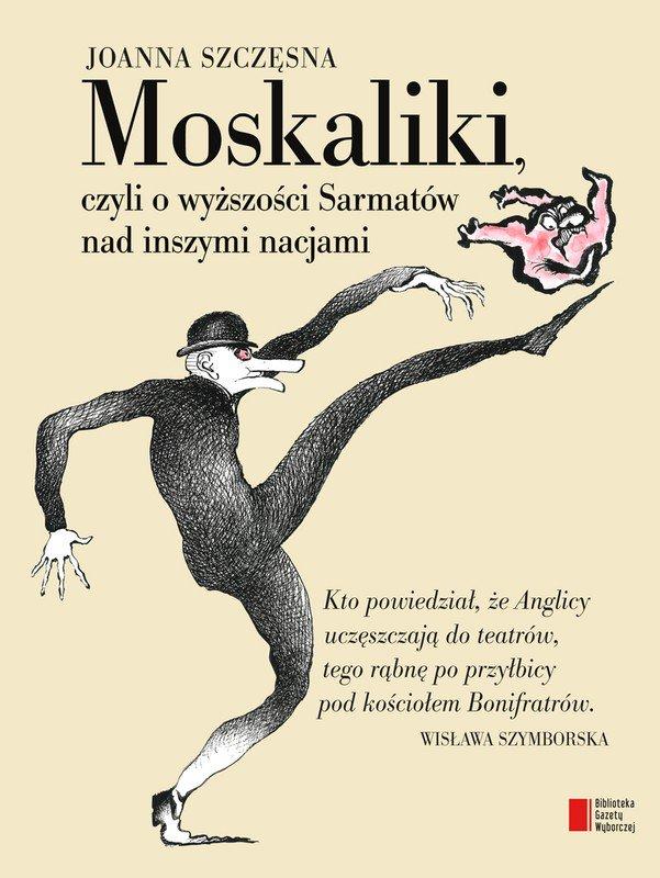 Moskaliki. Czyli O wyższości Sarmatów nad inszymi nacjami - Ebook (Książka EPUB) do pobrania w formacie EPUB