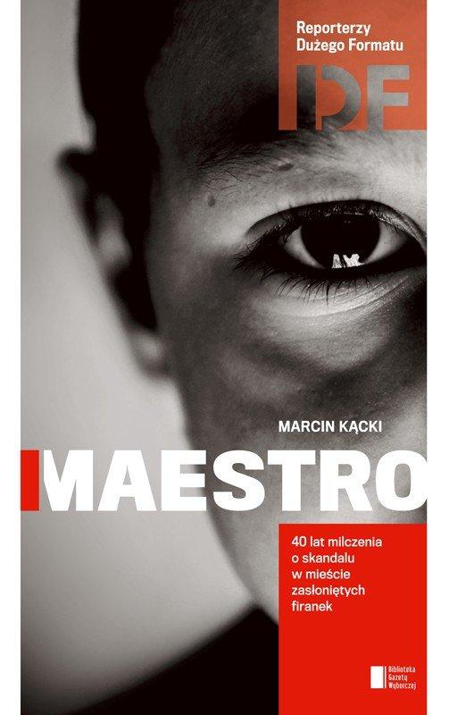 Maestro. 40 lat milczenia o skandalu w mieście zasłoniętych firanek - Marcin Kącki