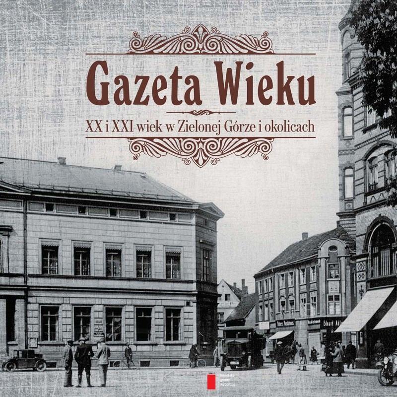 Gazeta Wieku. XX i XXI wiek w Zielonej Górze i okolicach - Ebook (Książka PDF) do pobrania w formacie PDF