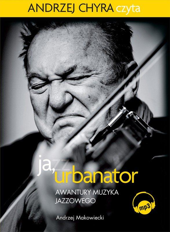 Ja, Urbanator. Awantury muzyka jazzowego - Audiobook (Książka audio MP3) do pobrania w całości w archiwum ZIP
