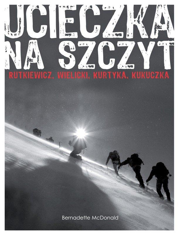 Ucieczka na szczyt. Rutkiewicz, Wielicki, Kurtyka, Kukuczka - Ebook (Książka na Kindle) do pobrania w formacie MOBI