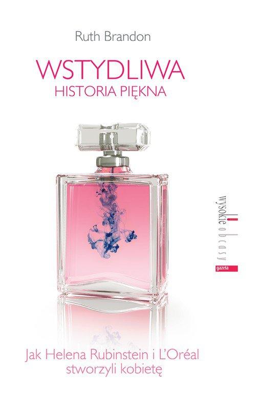 Wstydliwa historia piękna. Jak Helena Rubinstein i L'Oréal stworzyli kobietę - Ebook (Książka EPUB) do pobrania w formacie EPUB