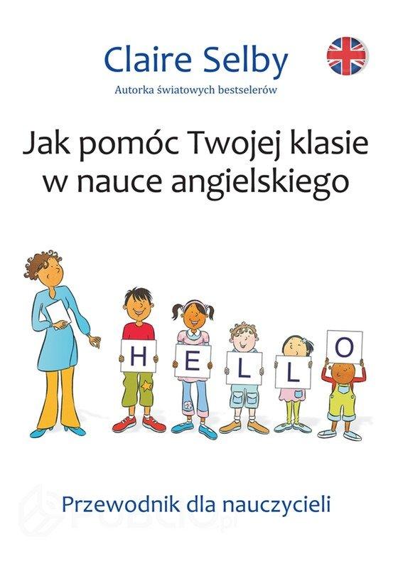 Jak pomóc Twojej klasie w nauce angielskiego. Przewodnik dla nauczycieli - Ebook (Książka PDF) do pobrania w formacie PDF