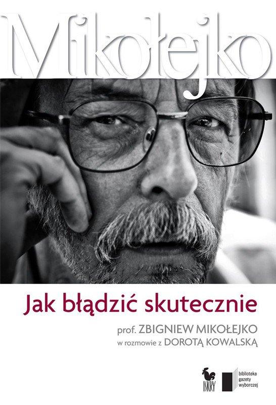 Jak błądzić skutecznie. Prof. Zbigniew Mikołejko w rozmowie z Dorotą Kowalską - Ebook (Książka EPUB) do pobrania w formacie EPUB