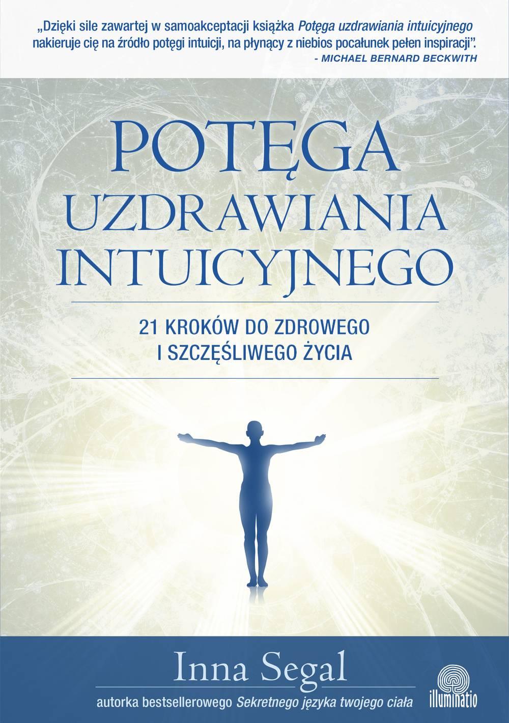 Potęga uzdrawiania intuicyjnego. 21 kroków do zdrowego i szczęśliwego życia - Ebook (Książka na Kindle) do pobrania w formacie MOBI