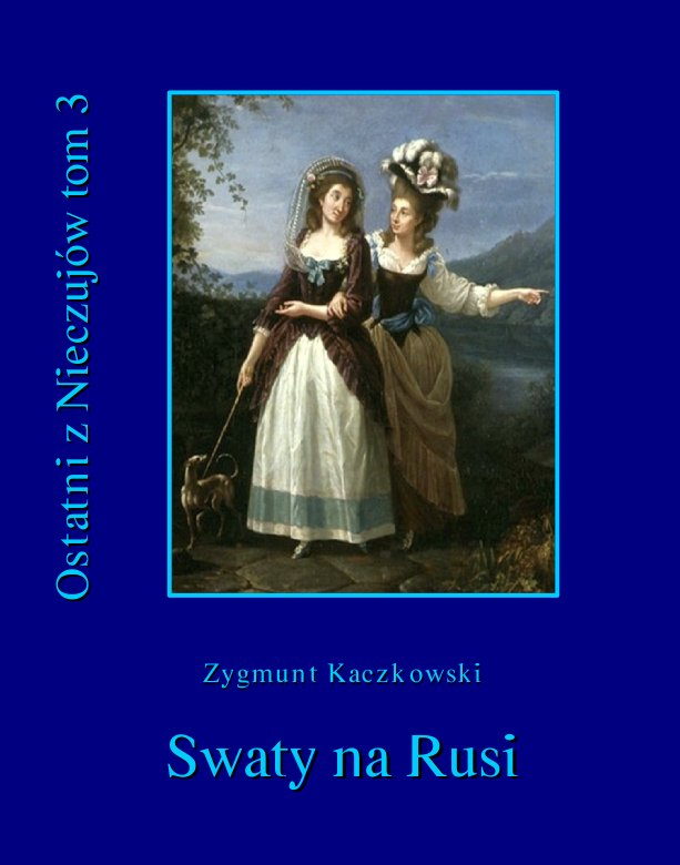 Ostatni z Nieczujów. Swaty na Rusi. Tom 3 - Ebook (Książka EPUB) do pobrania w formacie EPUB
