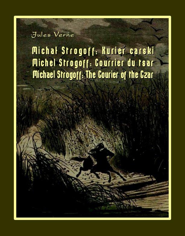 Michał Strogoff. Kurier carski. Michel Strogoff. Courrier du tsar. Michael Strogoff. The Courier of the Czar - Ebook (Książka EPUB) do pobrania w formacie EPUB