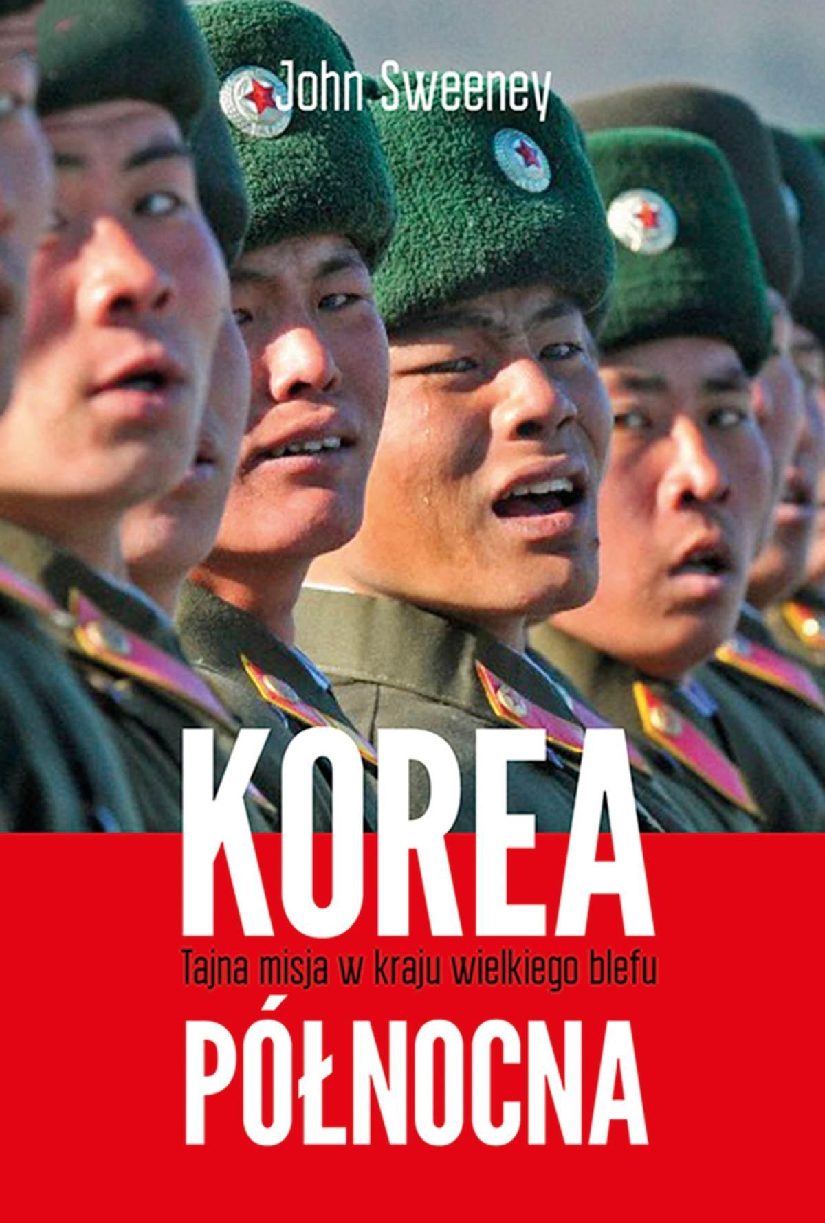Korea Północna. Tajna misja w kraju wielkiego blefu - Ebook (Książka EPUB) do pobrania w formacie EPUB