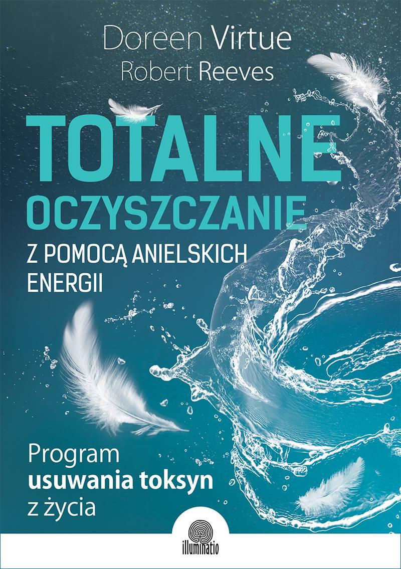 Totalne oczyszczanie z pomocą anielskich energii. Program usuwania toksyn z życia - Ebook (Książka na Kindle) do pobrania w formacie MOBI