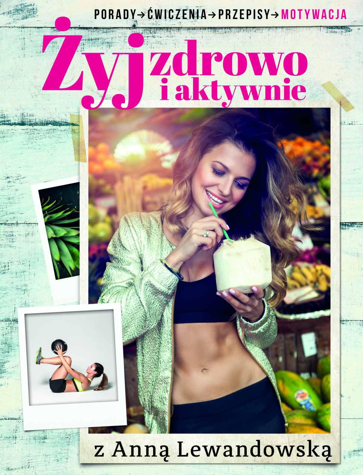 Żyj zdrowo i aktywnie z Anną Lewandowską - Ebook (Książka EPUB) do pobrania w formacie EPUB