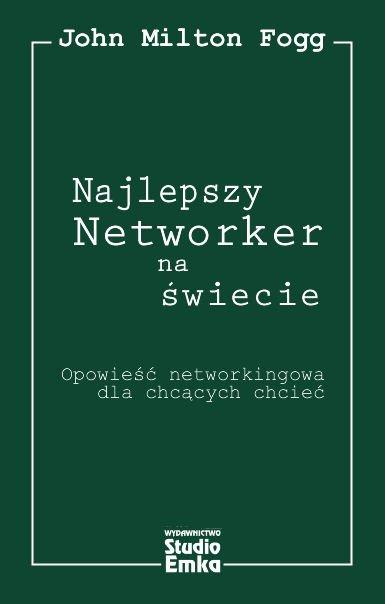 Najlepszy Networker na świecie. Opowieść networkingowa dla chcących chcieć - Ebook (Książka na Kindle) do pobrania w formacie MOBI