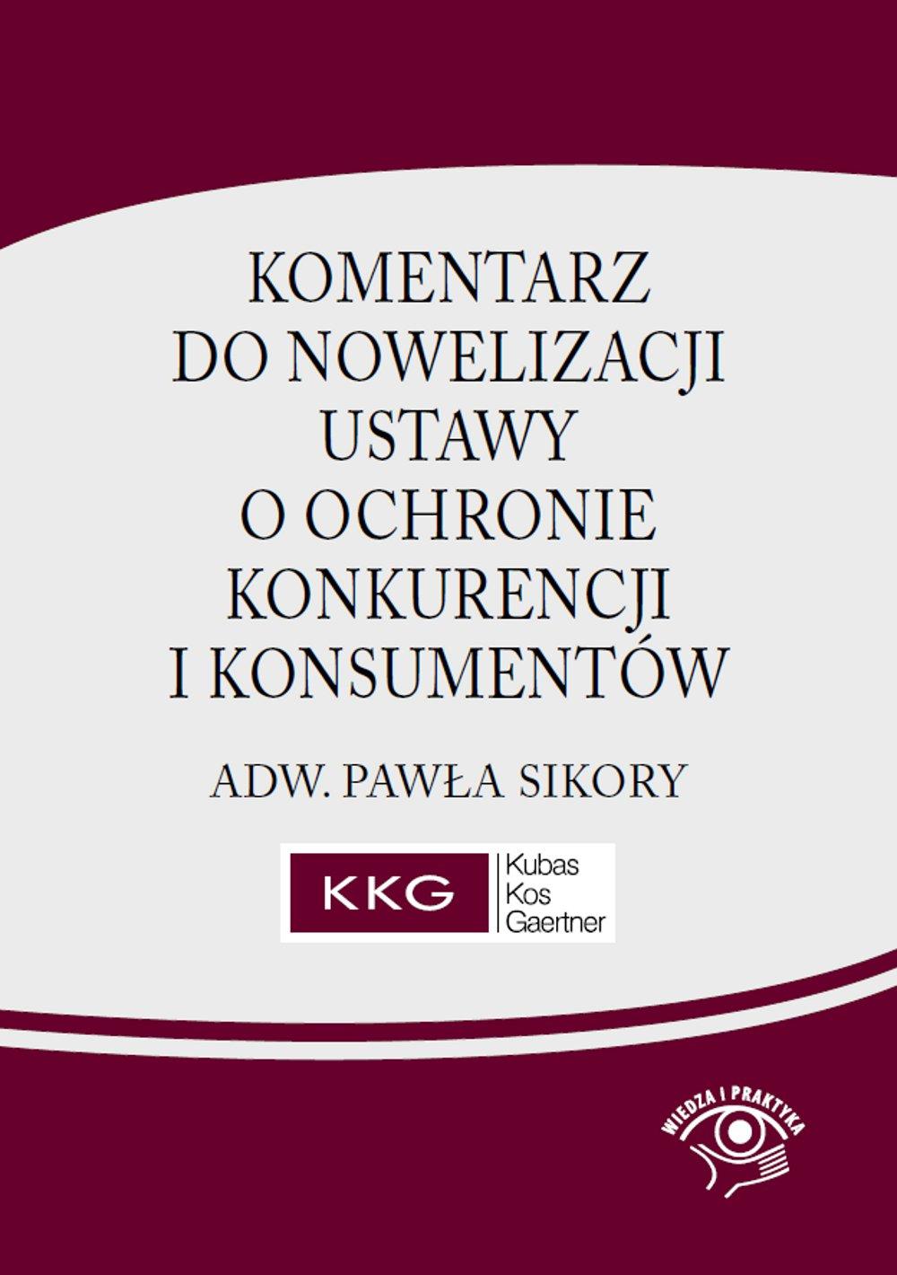 Komentarz do nowelizacji ustawy o ochronie konkurencji i konsumentów adw. Pawła Sikory - Ebook (Książka PDF) do pobrania w formacie PDF