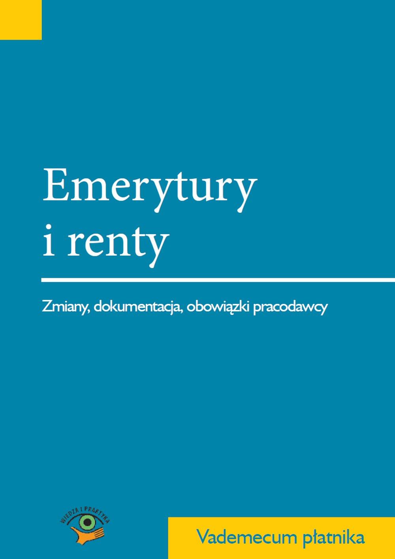 Emerytury i renty. Zmiany, dokumentacja, obowiązki pracodawcy - Ebook (Książka EPUB) do pobrania w formacie EPUB