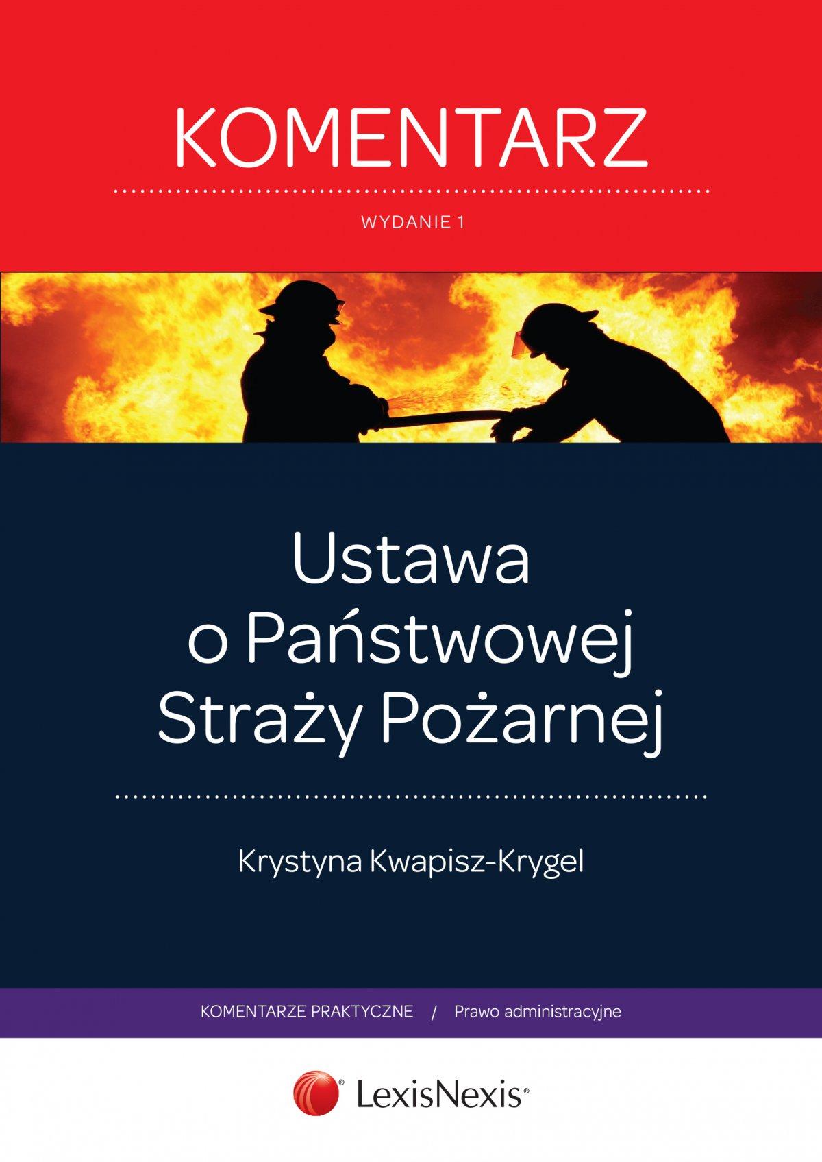 Ustawa o Państwowej Straży Pożarnej. Komentarz. Wydanie 1 - Ebook (Książka EPUB) do pobrania w formacie EPUB