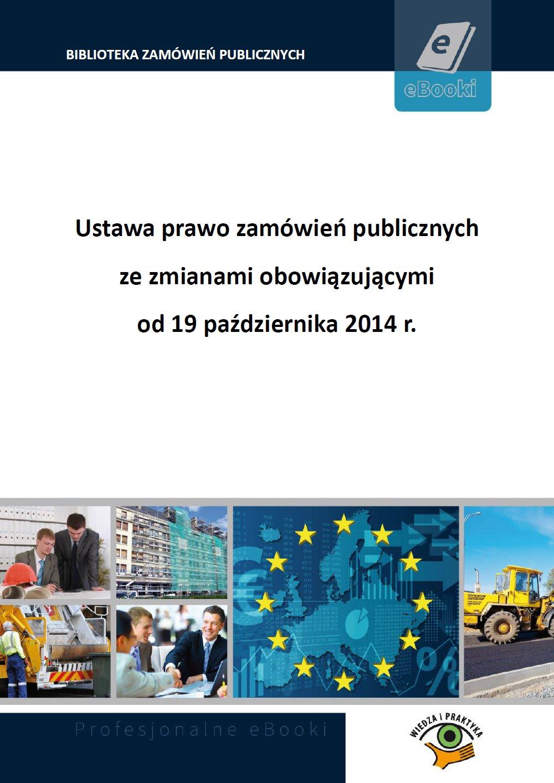 Ustawa prawo zamówień publicznych ze zmianami obowiązującymi od 19 października 2014 r. - Ebook (Książka PDF) do pobrania w formacie PDF