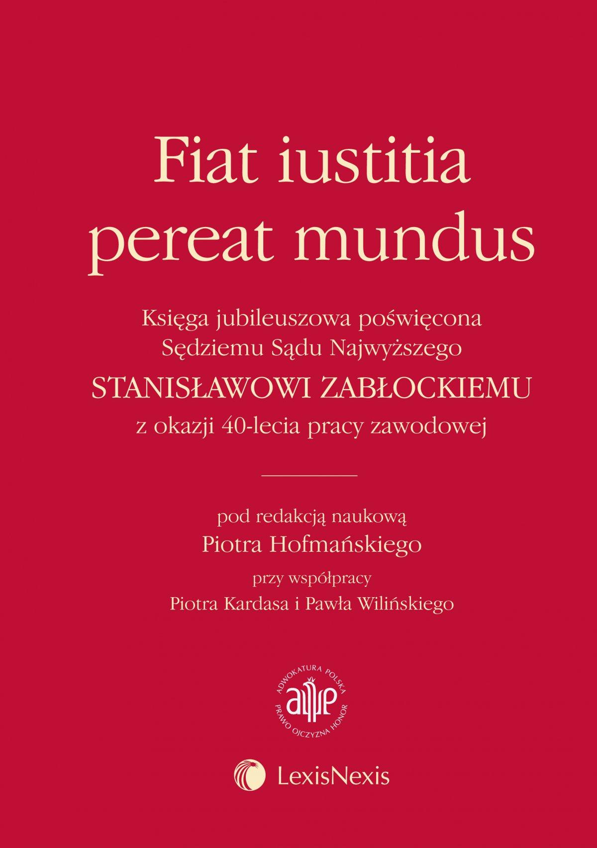 Fiat iustitia pereat mundus. Księga jubileuszowa poświęcona Sędziemu Sądu Najwyższego Stanisławowi Zabłockiemu z okazji 40-lecia pracy zawodowej. Wydanie 1 - Ebook (Książka EPUB) do pobrania w formacie EPUB