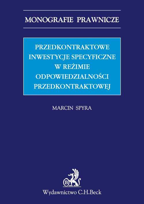 Przedkontraktowe inwestycje specyficzne w reżimie odpowiedzialności przedkontraktowej - Ebook (Książka PDF) do pobrania w formacie PDF